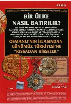 Bir Ülke Nasıl Batırılır? Osmanlı'Nın İflasından Günümüz Tür - Ersal Yavi