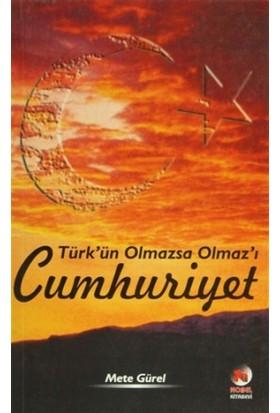 Türk'ün Olmazsa Olmaz'ı Cumhuriyet
