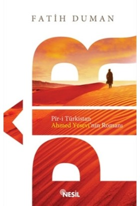 Pir-i Türkistan Ahmet Yesevi'nin Romanı