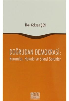 Doğrudan Demokrasi : Kurumlar, Hukuki ve Siyasi Sorunlar - İlker Gökhan Şen