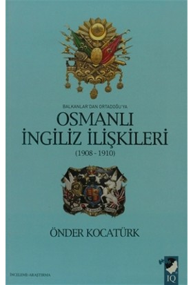 Balkanlar'dan Ortadoğu'ya Osmanlı İngiliz İlişkileri