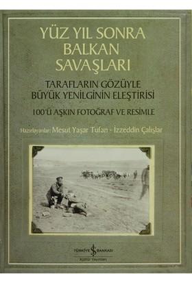Yüzyıl Sonra Balkan Savaşları - İzzeddin Çalışlar