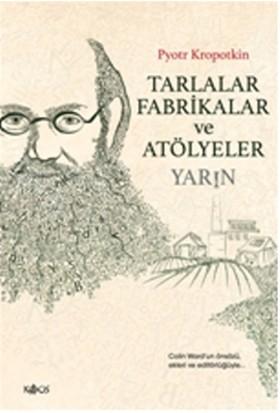 Tarlalar, Fabrikalar ve Atölyeler - Yarın - Pyotr Alekseyeviç Kropotkin