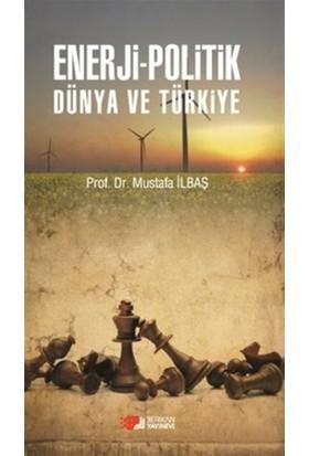 Enerji - Politik Dünya ve Türkiye - Mustafa İlbaş