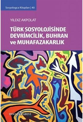 Türk Sosyolojisinde Devrimcilik, Buhran ve Muhafazakarlık Tartışmaları