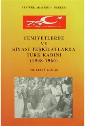 Cemiyetlerde ve Siyasi Teşkilatlarda Türk Kadını (1908- 1960)