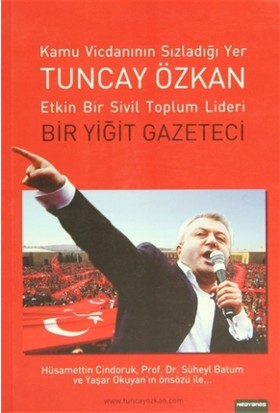 Tuncay Özkan : Etkin Bir Sivil Toplum Lideri Bir Yiğit Gazeteci
