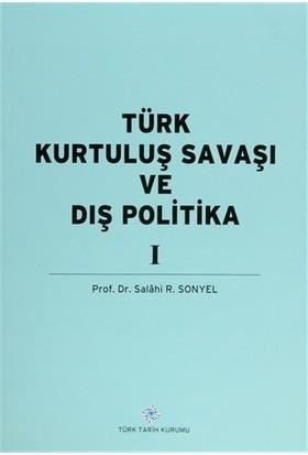 Türk Kurtuluş Savaşı ve Dış Politika Cilt: 1 - Salahi R. Sonyel