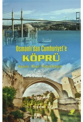 Osmanlı'dan Cumhuriyet'e Köprü