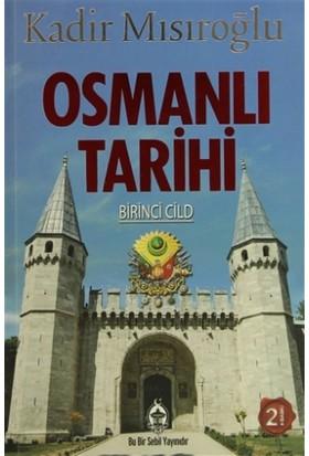 Osmanlı Tarihi Birinci Cilt - Kadir Mısıroğlu