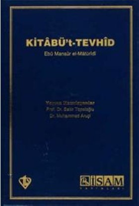 Kitabü't- Tevhid (Açıklamalı Tercüme) - Ebu Mansur el-Matüridi