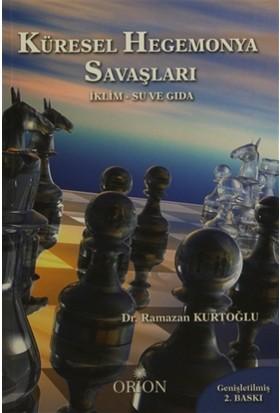 Küresel Hegemonya Savaşları - Ramazan Kurtoğlu
