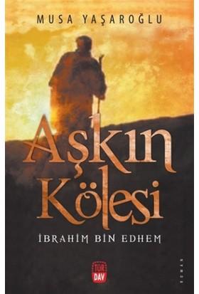 Aşkın Kölesi - İbrahim Bin Edhem
