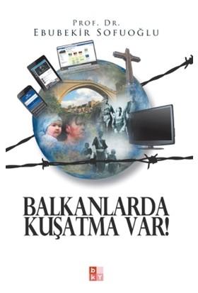 Balkanlarda Kuşatma Var!
