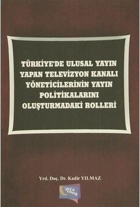 Türkiye'de Ulusal Yayın Yapan Televizyon Kanalı Yöneticilerinin Yayın Politikalarını Oluşturmadaki Rolleri