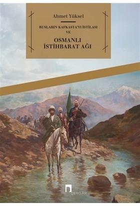 Rusların Kafkasya'yı İstilası ve Osmanlı İstihbarat Ağı - Ahmet Yüksel