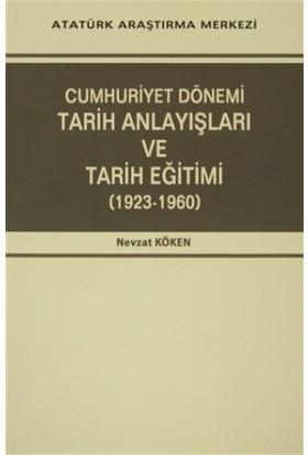 Cumhuriyet Dönemi Tarih Anlayışları ve Tarih Eğitimi (1923-1960)