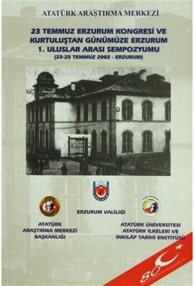 23 Temmuz Erzurum Kongresi ve Kurtuluştan Günümüze Erzurum 1. Uluslar Arası Sempozyumu