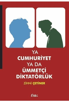 Ya Cumhuriyet ya da Ümmetçi Diktatörlük