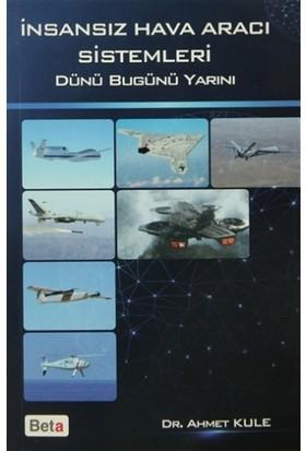 İnsansız Hava Aracı Sistemleri Dünü Bugünü Yarını - Ahmet Kule