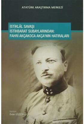 İstiklal Savaşı İstihbarat Subaylarından : Fahri Akçakoca Akça'nın Hatıraları