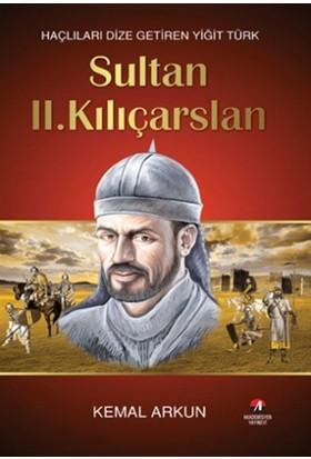 Haçlıları Dize Getiren Yiğit Türk : Sultan 2. Kılıçarslan