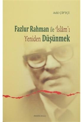 Fazlur Rahman ile İslam'ı Yeniden Düşünmek