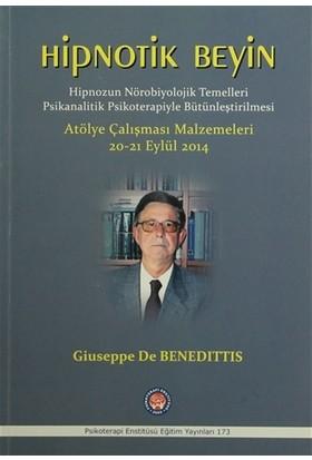 Hipnotik Beyin - Hipnozun Nörobiyolojik Temelleri Psikanalitik Psikoterapiyle Bütünleştirilmesi - Giuseppe De Benedittis