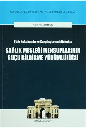 Türk Hukukunda ve Karşılaştırmalı Hukukta Sağlık Mesleği Mensuplarının Suçu Bildirme Yükümlülüğü