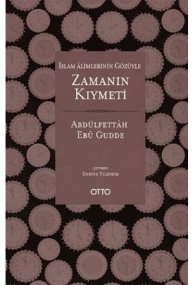 İslam Alimlerinin Gözüyle Zamanın Kıymeti - Abdulfettah Ebu Gudde