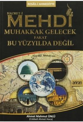 Hazret-i Mehdi Muhakkak Gelecek Fakat Bu Yüzyılda Değil