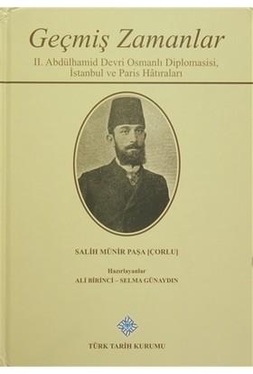 Geçmiş Zamanlar - 2. Abdülhamid Devri Osmanlı Diplomasisi, İstanbul ve Paris Hatıraları