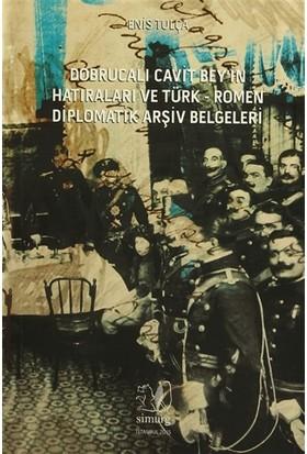 Dobrucalı Cavit Bey'in Hatıraları ve Türk - Romen Diplomatik Arşiv Belgeleri