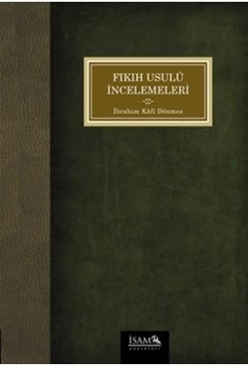 Fıkıh Usulü İncelemeleri - İbrahim Kafi Dönmez
