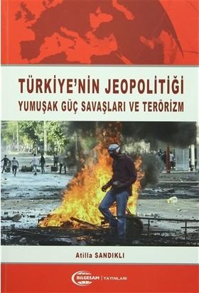 Türkiye'nin Jeopolitiği Yumuşak Güç Savaşları ve Terörizm
