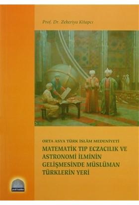 Orta Asya Türk İslam Medeniyeti Matematik Tıp Eczacılık ve Astronomi İlminin Gelişmesinde Müslüman Türklerin Yeri