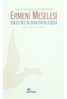 Sevk ve İskan Kanunu'nun 100. Yılında Ermeni Meselesi Erzurum Kronolojisi