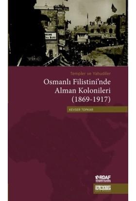 Templer ve Yahudiler Osmanlı Filistini'nde Alman Kolonileri (1869-1917)