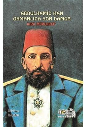 Abdülhamid Han Osmanlıda Son Damga - Kırk Mürekkep