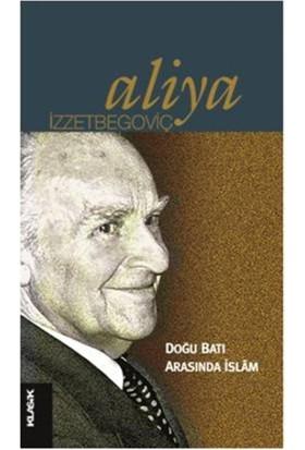 Doğu Batı Arasında İslam - Aliya İzzetbegoviç