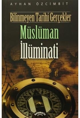 Bilinmeyen Tarihi Gerçekler - Müslüman İllüminati - Ayhan Özcimbit