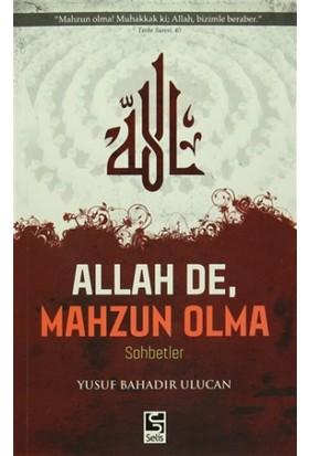 Allah De, Mahzun Olma