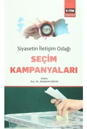Siyasetin İletişim Odağı Seçim Kampanyaları - Abdullah Özkan