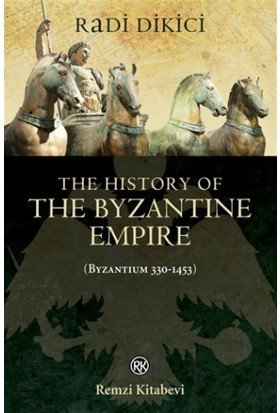The History of the Byzantine Empire (Byzantium 330-1453)