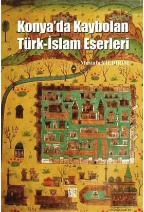 Konya'da Kaybolan Türk-İslam Eserleri