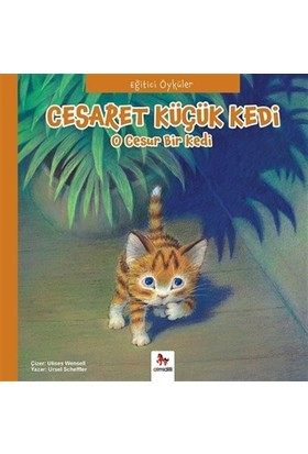 Eğitici Öyküler - Cesaret Küçük Kedi