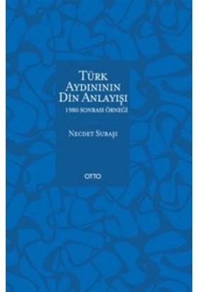Türk Aydınının Din Anlayışı - 1980 Sonrası Örneği