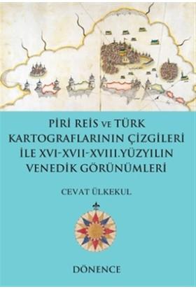 Piri Reis ve Türk Kartograflarının Çizgileriyle 16-17-18. Yüzyılın Venedik Görünümleri