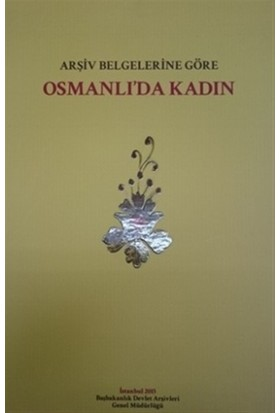 Arşiv Belgelerine Göre Osmanlı'da Kadın
