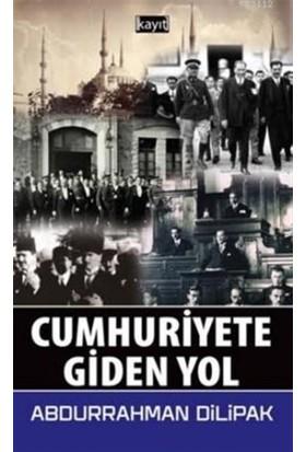 Cumhuriyete Giden Yol - Abdurrahman Dilipak